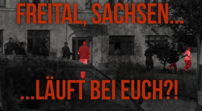 Freital, Sachsen …Läuft bei euch?!