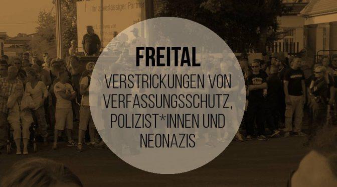Freital – Verstrickungen von Verfassungsschutz, Polizist*innen und Neo-Nazis