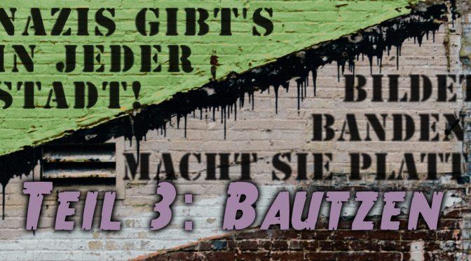 Nazis gibt's in jeder Stadt! – Teil 3: Bautzen