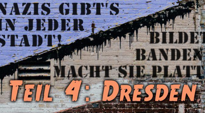 Nazis gibt's in jeder Stadt! – Teil 4: Dresden