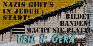 Nazis gibt's in jeder Stadt! Bildet Banden! Macht sie platt! Teil 1: Gera