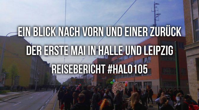 Ein Blick nach vorn und einer zurück – der erste Mai in Halle und Leipzig